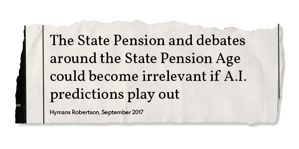 State pension age could be irrelevant if AI predictions play out - Hymans Robertson 2017